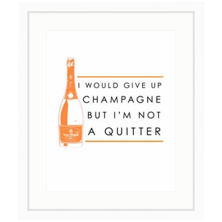 "Veuve Clicquot ""I'd Give Up Champagne But I'm Not A Quitter"" Framed Print"
