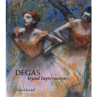 Degas Beyond Impressionism by Richard Kendall