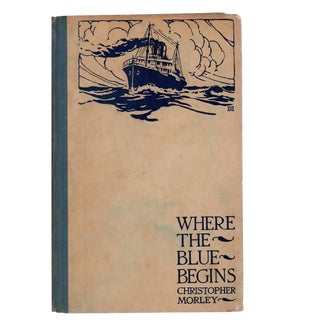 "1922 ""Where the Blue Begins"" Christopher Morley First Edition Book"