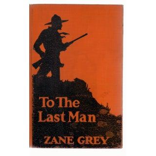 """""""To The Last Man"""" by Zane Grey"""