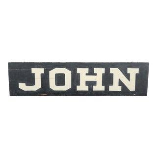 "Late 19th Century ""JOHN"" Large Folk Art Americana Sign"