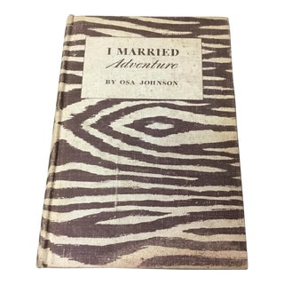 """I Married Adventure"" Osa Johnson 1940 Book"