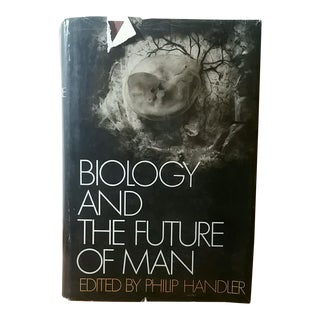 Biology and the Future of Man Edited by Philip Handler