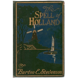 """""""The Spell of Holland: The Story of a Pilgrimage to the Land of Dykes and Windmills"""" by Burton E. Stevenson"""