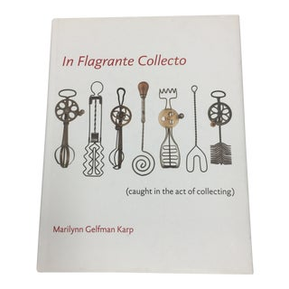 In Flagrante Collecto Marilynn Gelfman Karp on Collecting