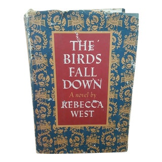 The Birds Fall Down, a Novel by Rebecca West